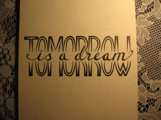 Tomorrow is a dream.