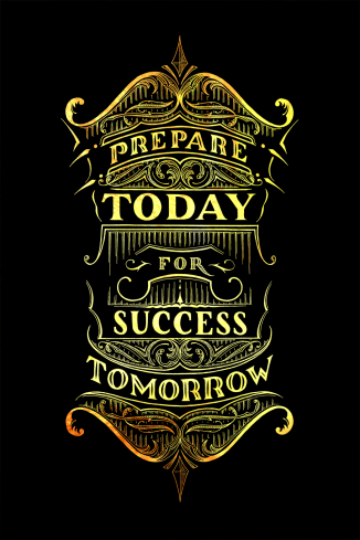 Prepare Today for Success Tomorrow Gold
